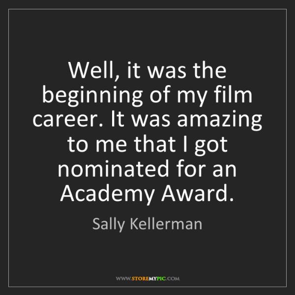 Sally Kellerman: Well, it was the beginning of my film career. It was...