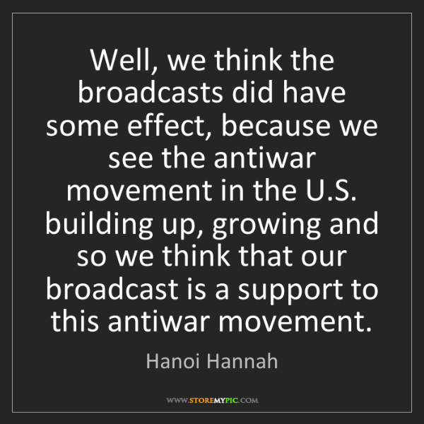 Hanoi Hannah: Well, we think the broadcasts did have some effect, because...