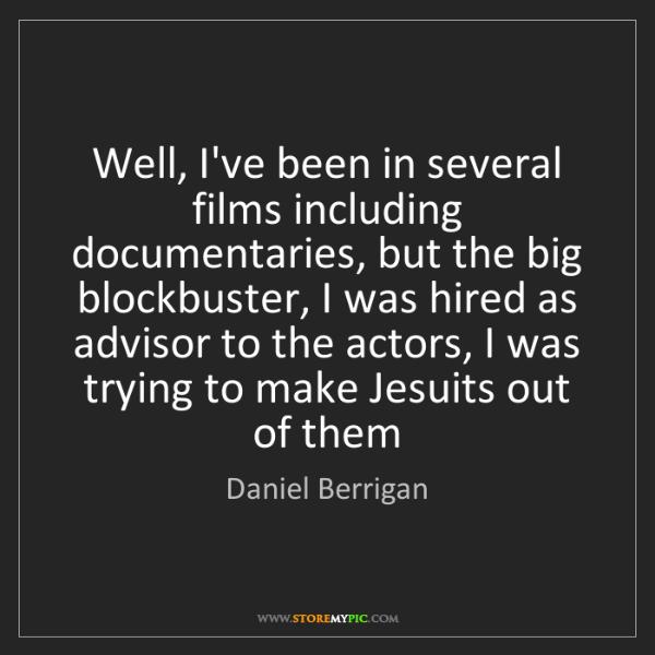 Daniel Berrigan: Well, I've been in several films including documentaries,...