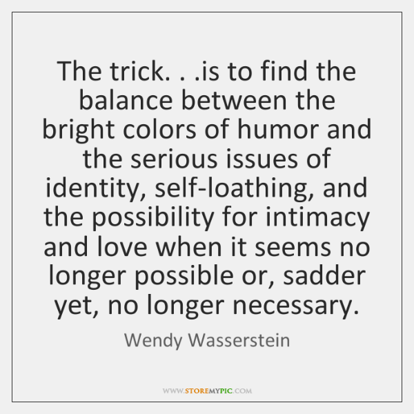 The trick. . .is to find the balance between the bright colors of ...