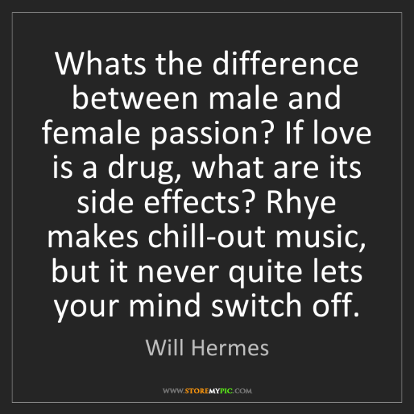 Will Hermes: Whats the difference between male and female passion?...