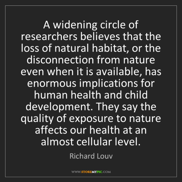 Richard Louv: A widening circle of researchers believes that the loss...