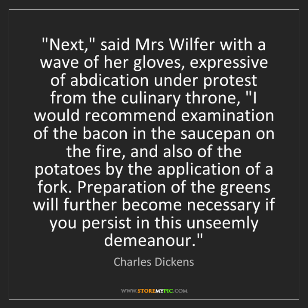 "Charles Dickens: ""Next,"" said Mrs Wilfer with a wave of her gloves, expressive..."