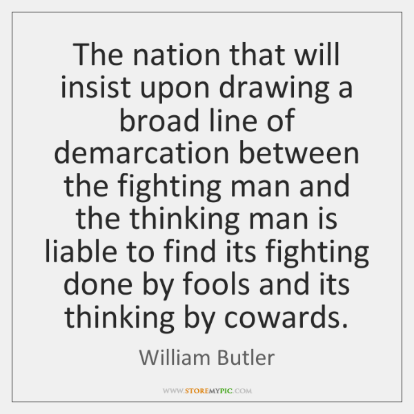 The nation that will insist upon drawing a broad line of demarcation ...