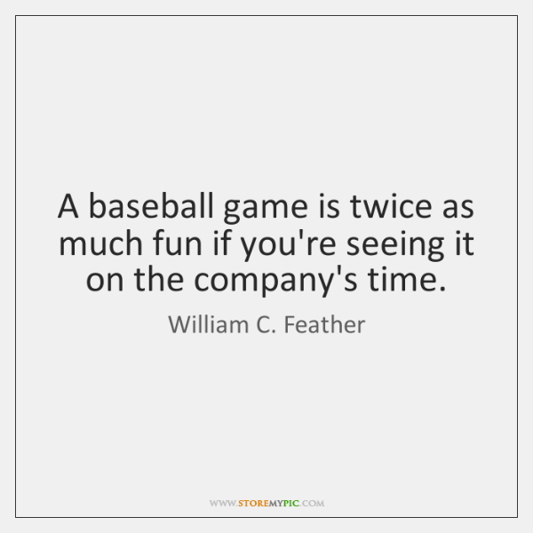 A baseball game is twice as much fun if you're seeing it ...