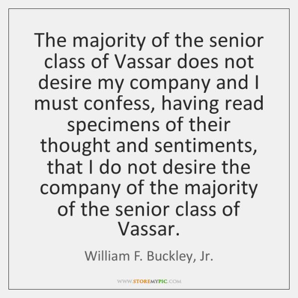 The majority of the senior class of Vassar does not desire my ...
