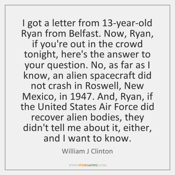 I got a letter from 13-year-old Ryan from Belfast. Now, Ryan, if ...