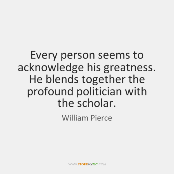 Every person seems to acknowledge his greatness. He blends together the profound ...