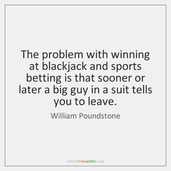 The problem with winning at blackjack and sports betting is that sooner ...