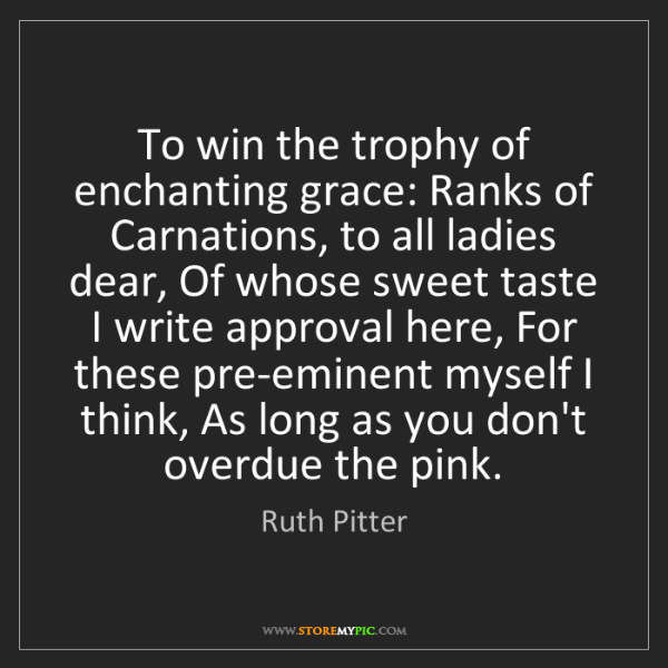 Ruth Pitter: To win the trophy of enchanting grace: Ranks of Carnations,...