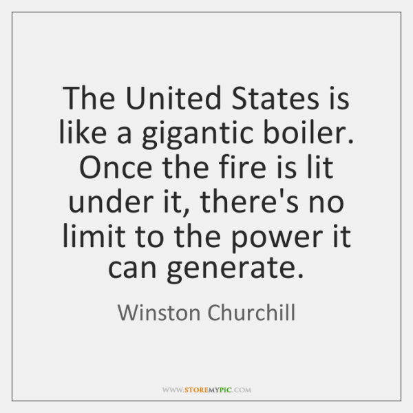 The United States is like a gigantic boiler. Once the fire is ...