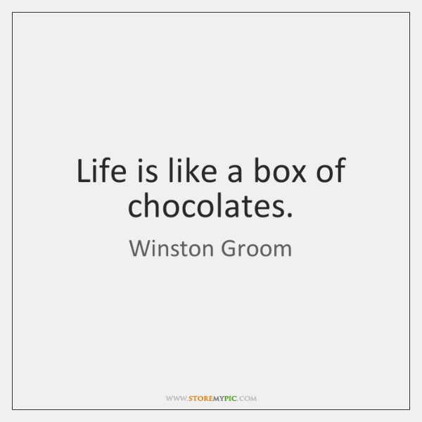 Life Is Like A Box Of Chocolates Storemypic