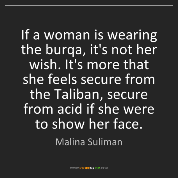 Malina Suliman: If a woman is wearing the burqa, it's not her wish. It's...