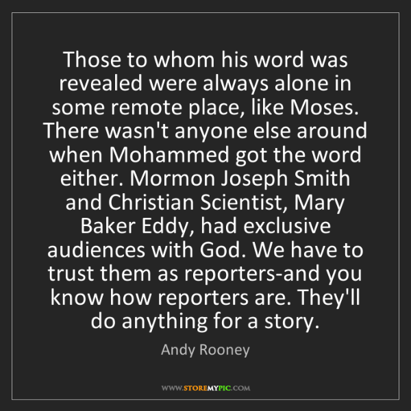 Andy Rooney: Those to whom his word was revealed were always alone...