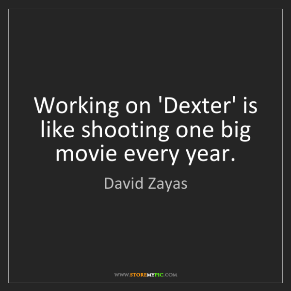 David Zayas: Working on 'Dexter' is like shooting one big movie every...