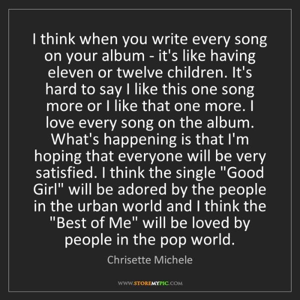 Chrisette Michele: I think when you write every song on your album - it's...
