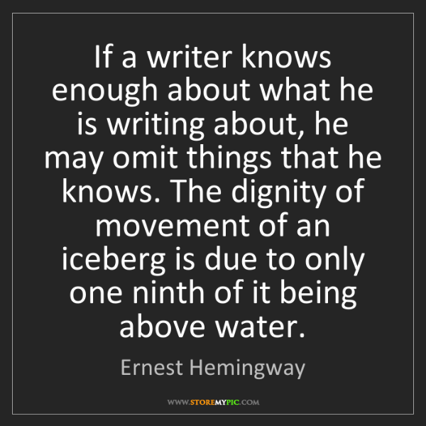 iceberg search ernest hemingway if a writer knows enough about what he is writing about