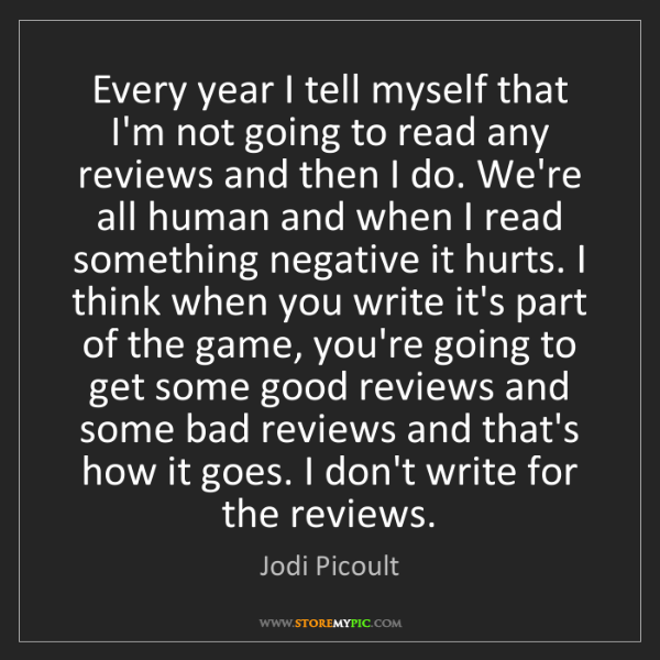 Jodi Picoult: Every year I tell myself that I'm not going to read any...