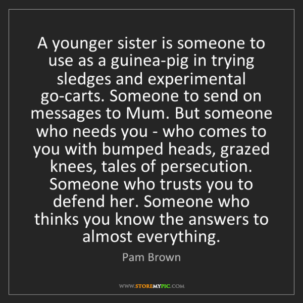 Pam Brown: A younger sister is someone to use as a guinea-pig in...