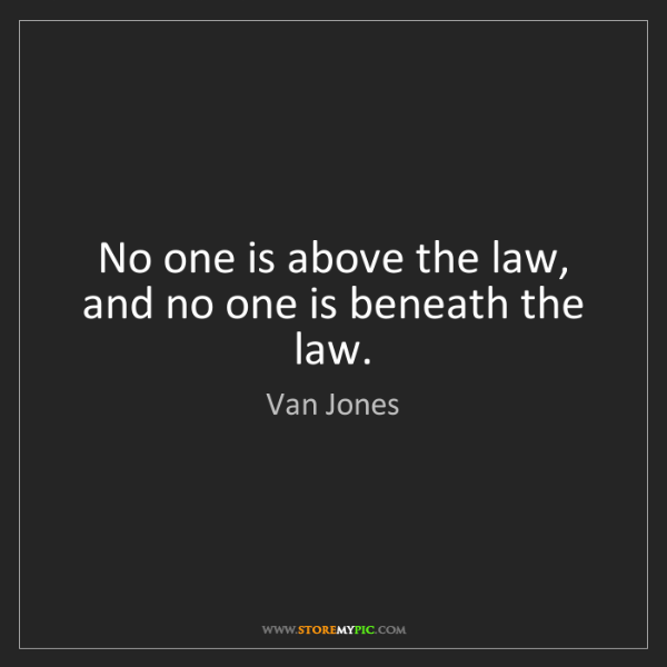 Van Jones: No one is above the law, and no one is beneath the law.