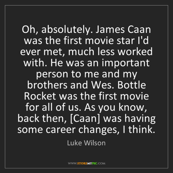 Luke Wilson: Oh, absolutely. James Caan was the first movie star I'd...