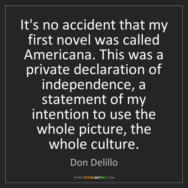 Don Delillo: It's no accident that my first novel was called Americana....