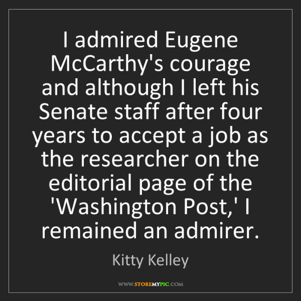 Kitty Kelley: I admired Eugene McCarthy's courage and although I left...
