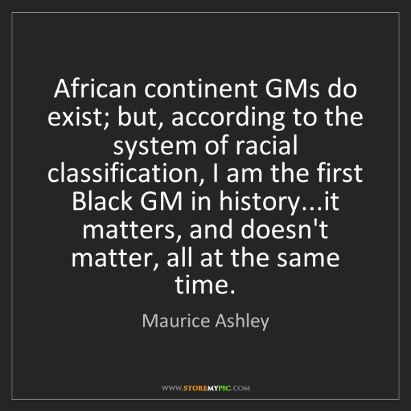 Maurice Ashley: African continent GMs do exist; but, according to the...