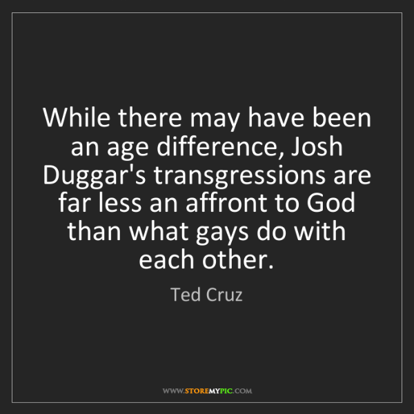 Ted Cruz: While there may have been an age difference, Josh Duggar's...