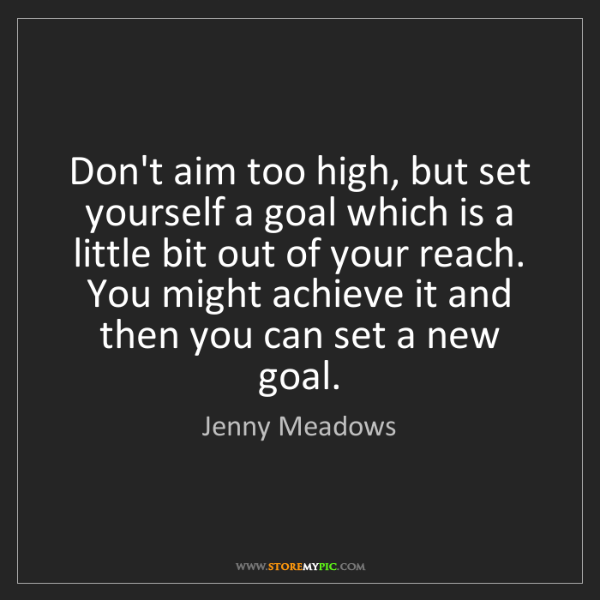 Jenny Meadows: Don't aim too high, but set yourself a goal which is...