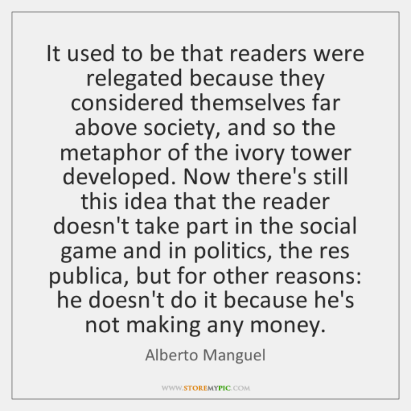 It used to be that readers were relegated because they considered themselves ...