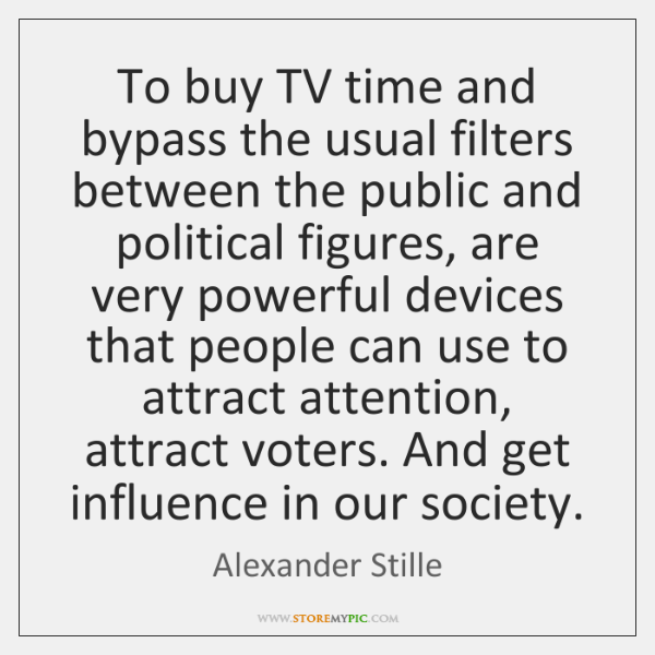 To buy TV time and bypass the usual filters between the public ...
