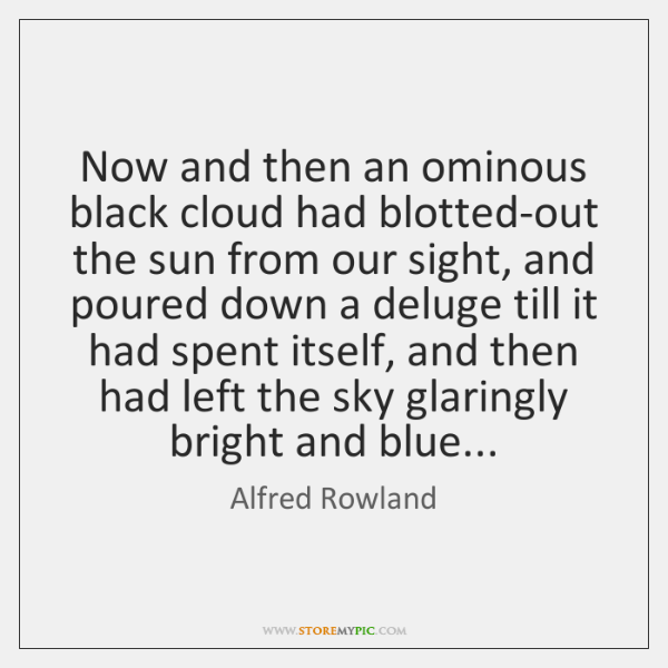 Now and then an ominous black cloud had blotted-out the sun from ...