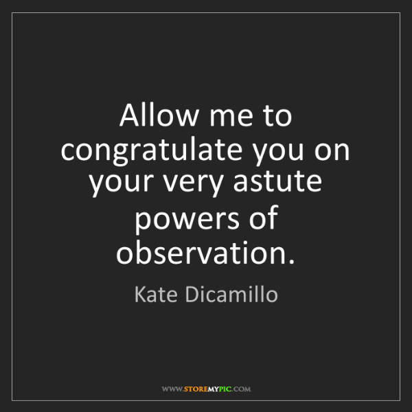 Kate Dicamillo: Allow me to congratulate you on your very astute powers...