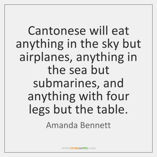 Cantonese will eat anything in the sky but airplanes, anything in the ...
