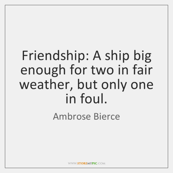 Friendship: A ship big enough for two in fair weather, but ...