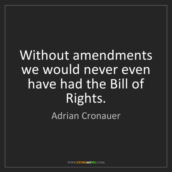 Adrian Cronauer: Without amendments we would never even have had the Bill...