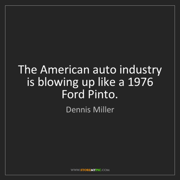 Dennis Miller: The American auto industry is blowing up like a 1976...