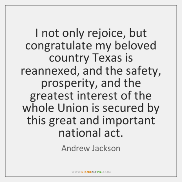 I not only rejoice, but congratulate my beloved country Texas is reannexed, ...