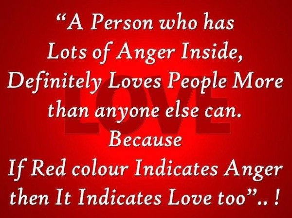 A person who has of anger inside definitely loves people more than anyone else can
