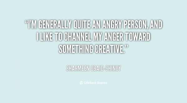 Im gernerally quite an angry person and i like to channel my anger toward something crea