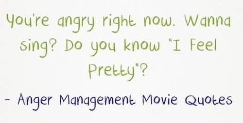 Youre angry right now wanna sing do you know i feel preety anger management