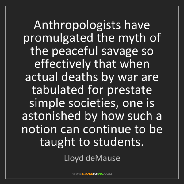 Lloyd deMause: Anthropologists have promulgated the myth of the peaceful...