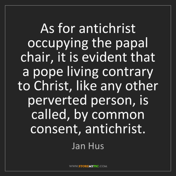 Jan Hus: As for antichrist occupying the papal chair, it is evident...