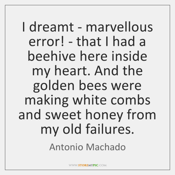 I dreamt - marvellous error! - that I had a beehive here ...