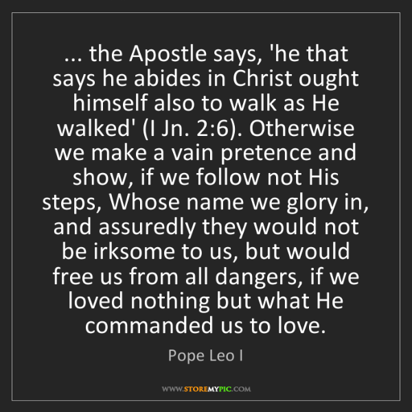pope leo i the apostle says he that says he abides in christ