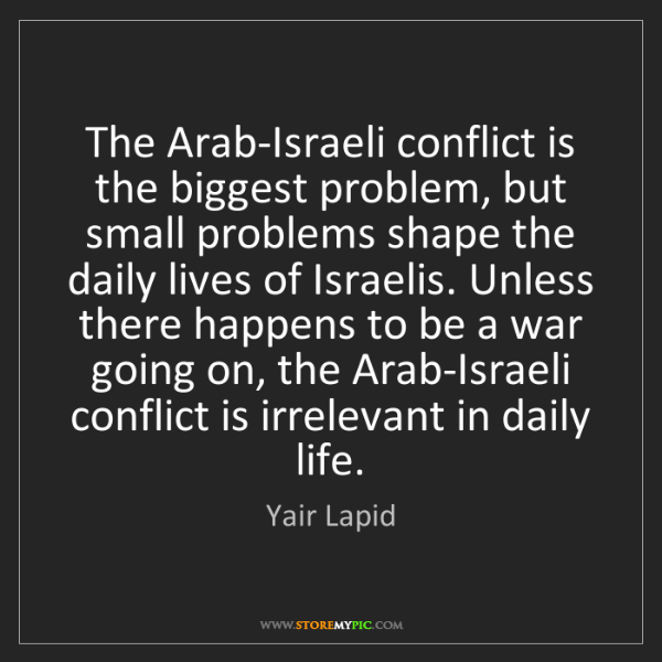 Yair Lapid: The Arab-Israeli conflict is the biggest problem, but...