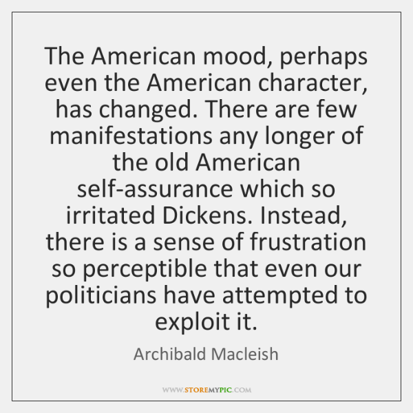 The American mood, perhaps even the American character, has changed. There are ...