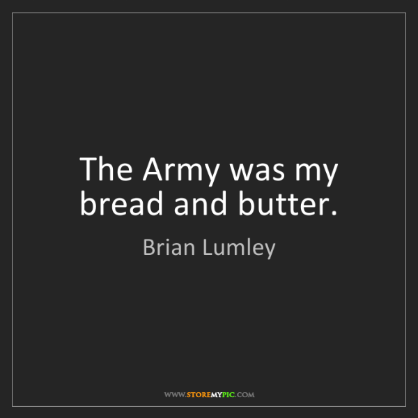 Brian Lumley: The Army was my bread and butter.