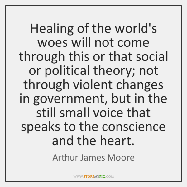 Healing of the world's woes will not come through this or that ...